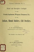 view Priced and descriptive catalogue of the utensils, implements, weapons, ornaments, etc., of the Indians, mound builders, cliff dwellers : collected by A.H. Gottschall during the years 1871 to 1905, a period of 34 years digital asset number 1