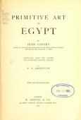 view Primitive art in Egypt / by Jean Capart ; translated from the revised and augmented original edition by A.S. Griffith digital asset number 1