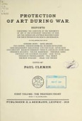 view Protection of art during war. Reports concerning the condition of the monuments of art at the different theatres of war and the German and Austrian measures taken for their preservation, rescue and research, in collaboration with Gerhard Bersu, Heinz Braune, Paul Buberl [and others] ed. by Paul Clemen digital asset number 1