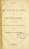 view Report of Hon. William H. Witte, from the Committee of the House of Representatives, to which was referred the letter of the Hon. Rufus Choate, on the Smithsonian Institution digital asset number 1