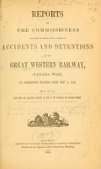 view Reports of the commissioners appointed to inquire into a series of accidents and detentions on the Great Western Railway, Canada West, by commission bearing date Nov. 3, 1854 digital asset number 1