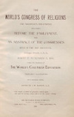 view The World's congress of religions : the addresses and papers delivered before the Parliament, and an abstract of the congresses held in the Art Institute, Chicago, Aug. 25 to Oct. 15, 1893, under the auspices of the World's Columbian Exposition : with marginal notes / edited by J.W. Hanson digital asset number 1