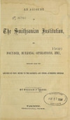 view An account of the Smithsonian Institution, its founder, building, operations, etc. : prepared from the reports of Prof. Henry to the regents, and other authentic sources / By William J. Rhees digital asset number 1