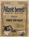 view Allzeit bereit! : Marsch = Ready for fight = Toujours en vedette / von Franz von Blon digital asset number 1