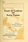 view Around the Caribbean and across Panama : illustrated with maps and half-tones from rare photographs digital asset number 1