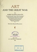 view Art and the great War, by Albert Eugene Gallatin ... with one hundred illustrations digital asset number 1
