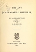 view The art of James McNeill Whistler : an appreciation / by T.R. Way and G.R. Dennis digital asset number 1