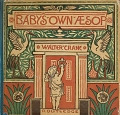 view The baby's own Aesop : being the fables condensed in rhyme / with portable morals pictorially pointed by Walter Crane ; engraved & printed in colours by Edmund Evans digital asset number 1