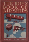 view The boys' book of airships / by H. Delacombe ; with ninety-three illustrations digital asset number 1