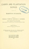 view Cabin and plantation songs : as sung by the Hampton students / arranged by Thomas P. Fenner, Frederic G. Rathbun, and Bessie Cleaveland digital asset number 1