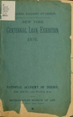 view Catalog of the New York Centennial loan exhibition of paintings, selected from private galleries, 1876 : at National Academy of Design, at the Metropolitan Museum of Art digital asset number 1
