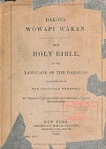 view Dakota Wowapi Wakan. The Holy bible, in the language of the Dakota: translated out of the original tongues; by Thomas S. Williamson and Stephen R. Riggs digital asset number 1
