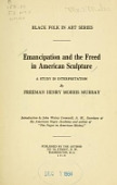 view Emancipation and the freed in American sculpture ; a study in interpretation, by Freeman Henry Morris Murray, introduction by John Wesley Cromwell digital asset number 1