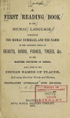 view A first reading book in the Micmac language: comprising the Micmac numerals, and the names of the different kinds of beasts, birds, fishes, trees, &c. of the maritime provinces of Canada. Also, some of the Indian names of places, and many familiar words and phrases, translated literally into English digital asset number 1