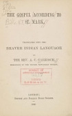 view The Gospel according to St. Mark, tr. into the Beaver Indian language by the Rev. A.C. Garrioch.. digital asset number 1