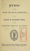 view Hymns in the Tenni or Slavi language of the Indians of Mackenzie River, in the North-west territory of Canada digital asset number 1