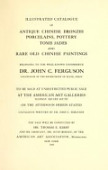view Illustrated catalogue of antique Chinese bronzes, porcelains, pottery ,tomb, jades and rare old Chinese paintings : belonging to the well-known connoisseur Dr. John C. Ferguson, counsellor of the Department of State, Pekin digital asset number 1