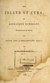 view The island of Cuba, by Alexander Humboldt. Translated from the Spanish, with notes and a preliminary essay. By J.S. Thrasher digital asset number 1