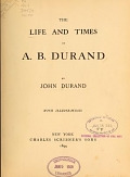 view The life and times of A.B. Durand, by John Durand .. digital asset number 1
