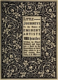 view Little journeys to the homes of eminent artists : Whistler / written by Elbert Hubbard digital asset number 1