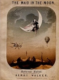 view The maid in the moon humorous ballad written & composed by Henry Walker digital asset number 1
