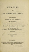 """view Memoirs of an American lady: with sketches of manners and scenery in America, as they existed previous to the revolution. By the author of """"Letters from the mountains,"""" &c. &c. ; in two volumes digital asset number 1"""