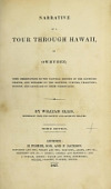 view Narrative of a tour through Hawaii, or Owhyhee : with observations on the natural history of the Sandwich Islands, and remarks on the manners, customs, traditions, history, and language of their inhabitants / By William Ellis digital asset number 1