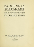 view Painting in the Far East : an introduction to the history of pictorial art in Asia, especially China and Japan / by Laurence Binyon digital asset number 1