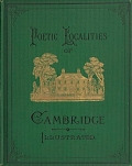 view Poetic localities of Cambridge / edited by W. J. Stillman ; illustrated with heliotypes from nature digital asset number 1