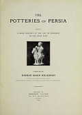 view The Potteries of Persia : being a brief history of the art of ceramics in the Near East / Compiled by Dikran Khan Kelekian digital asset number 1