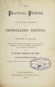 view The practical printer : a complete manual of photographic printing / by Charles W. Hearn ; containing full details concerning all the styles and processes of plain and albumen paper printing and of printing on porcelain, with an example of printing by the author, and nearly one hundred illustrations, valuable to both the learner and the practiced printer digital asset number 1