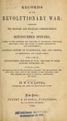view Records of the revolutionary war: containing the military and financial correspondence of distinguished officers; names of the officers and privates of regiments, companies, and corps, with the dates of their commissions and enlistments; general orders of Washington, Lee, and Greene, at Germantown and Valley Forge; with a list of distinguished prisoners of war; the time of their capture, exchange, etc. To which is added the half-pay acts of the Continental Congress; the revolutionary pension laws; and a list of the officers of the Continental Army who acquired the right to half-pay, commutation, and lands. By W.T.R. Saffell .. digital asset number 1