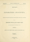 view Reports of explorations and surveys, to ascertain the most practicable and economical route for a railroad from the Mississippi River to the Pacific Ocean / made under the direction of the secretary of war, in 1853-[6] .. digital asset number 1
