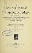 view The signs and symbols of primordial man; being an explanation of the evolution of religious doctrines from the eschatology of the ancient Egyptians, by Albert Churchward ... With 186 illustrations digital asset number 1