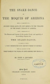 view The snake-dance of the Moquis of Arizona : being a narrative of a journey from Santa Fé, New Mexico, to the villages of the Moqui Indians of Arizona, with a description of the manners and customs of this peculiar people, and especially of the revolting religious rite, the snake-dance ; to which is added a brief dissertation upon serpent-worship in general, with an account of the tablet dance of the pueblo of Santo Domingo, New Mexico, etc. / by John G. Bourke .. digital asset number 1