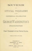 view Souvenir and official programme of the centennial celebration of George Washington's inauguration as first president of the United States. Compiled and edited by John Alden digital asset number 1