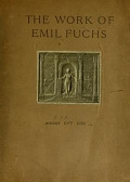 view The work of Emil Fuchs; illustrating some of his representative paintings, sculpture, medals and studies. Issued on the occasion of an exhibition of his works under the auspices of Messrs. Cartier, February 7th to March 5th,1921. New York city digital asset number 1