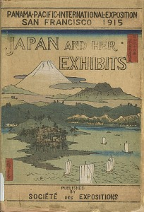 Japan and Her Exhibits. Panama Pacific International Exposition, San Francisco, 1915.