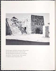 The Portuguese and Italian immigrants who quarried the rocks and tended the kilns, used essentially the same techniques as the Romans, two thousand years before.