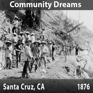 Community Dreams - Santa Cruz, California, 1876