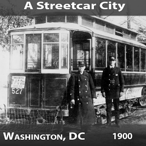 A Streetcar City - Washington, D.C., 1900