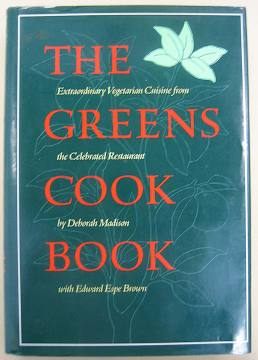 The Greens Cookbook: Extraordinary Vegetarian Cuisine from the Celebrated Restaurant, 1987